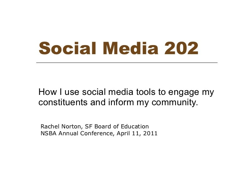 Social Media 202 How I use social media tools to engage my constituents and inform my community.  Rachel Norton, SF Board ...