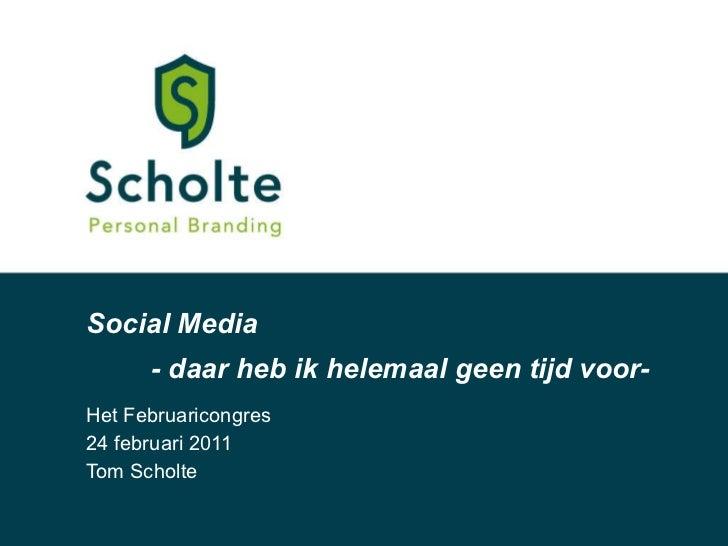 Social Media Het Februaricongres 24 februari 2011 Tom Scholte - daar heb ik helemaal geen tijd voor-