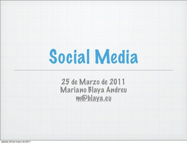 Social Media                              25 de Marzo de 2011                              Mariano Blaya Andreu           ...