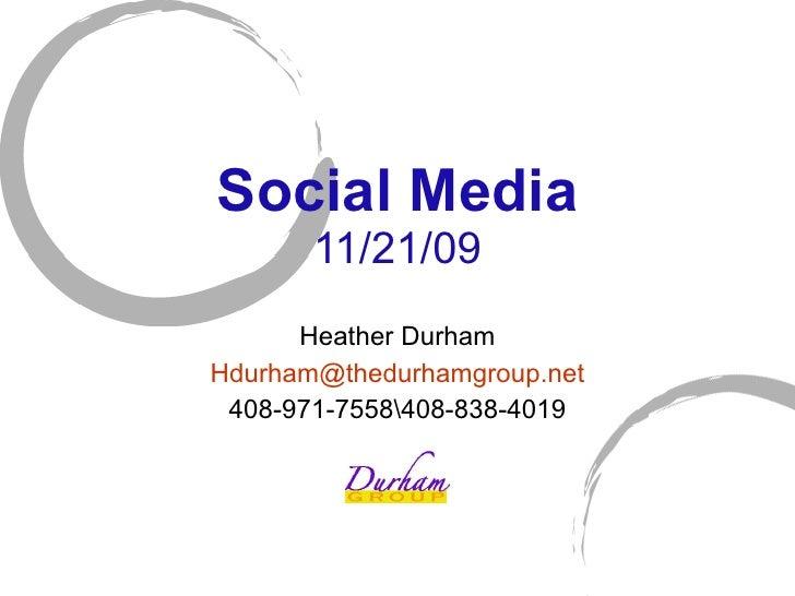 Social Media 11/21/09 Heather Durham [email_address] 408-971-7558408-838-4019