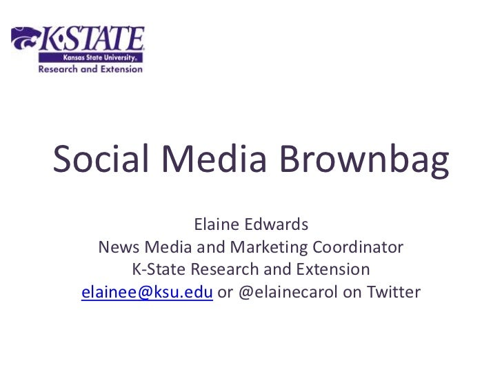 Social Media Brownbag<br />Elaine Edwards<br />News Media and Marketing Coordinator<br />K-State Research and Extension<br...