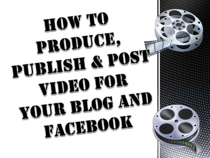 How tO produce,<br />Publish & post video for<br />Your blog and facebook<br />