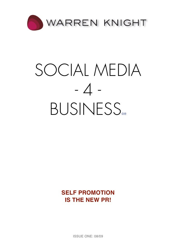 SOCIAL MEDIA    -4- BUSINESS                ©®   SELF PROMOTION    IS THE NEW PR!      ISSUE ONE: 08/09