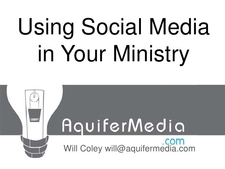 Using Social Media in Your Ministry<br />Will Coley will@aquifermedia.com<br />