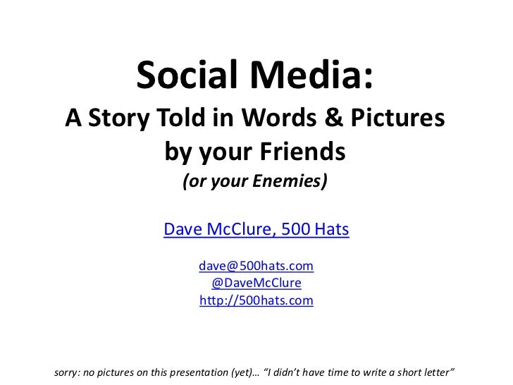 Social Media: A Story Told in Words & Picturesby your Friends (or your Enemies)<br />Dave McClure, 500 Hats<br />dave@500h...