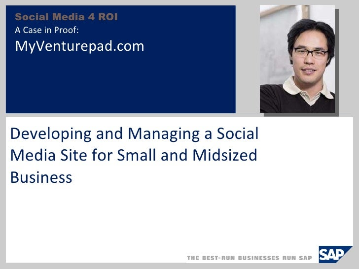 Social Media 4 ROI A Case in Proof:  MyVenturepad.com Developing and Managing a Social Media Site for Small and Midsized B...
