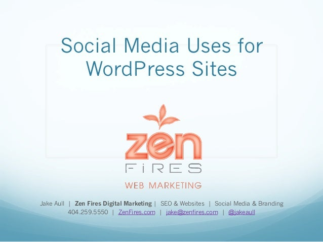 Social Media Uses for WordPress Sites Jake Aull | Zen Fires Digital Marketing | SEO & Websites | Social Media & Branding 4...