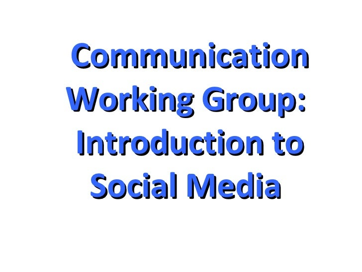 CommunicationWorking Group:Introduction to Social Media