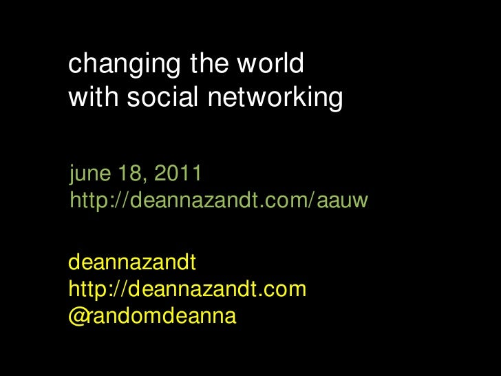 changing the world <br />with social networking<br />june 18, 2011<br />http://deannazandt.com/aauw<br />deannazandt<br />...
