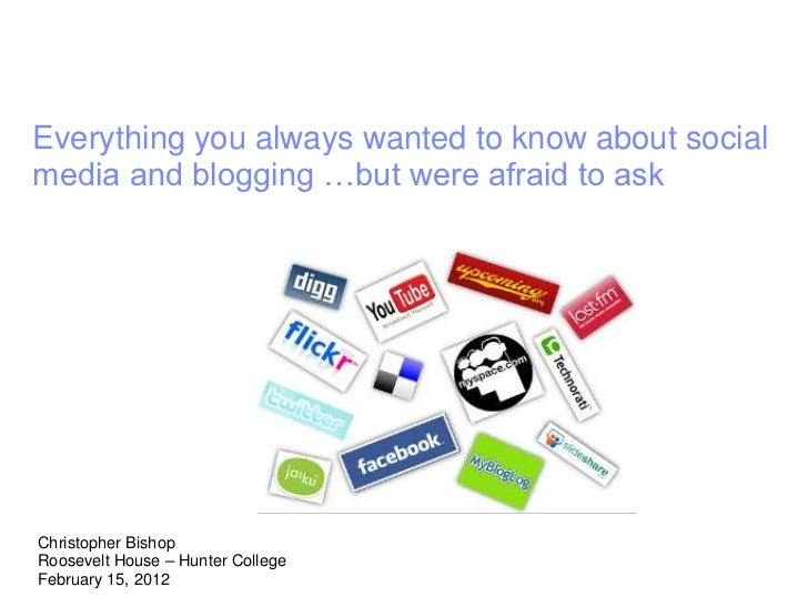 Everything you always wanted to know about socialmedia and blogging …but were afraid to askChristopher BishopRoosevelt Hou...