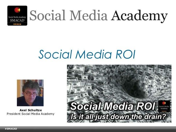 Social Media ROI         Axel Schultze President Social Media Academy#SMACAD    © Copyright Xeequa Corp. 2008