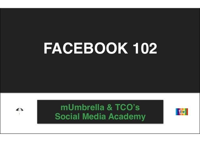 FACEBOOK 102  mUmbrella & TCO's Social Media Academy