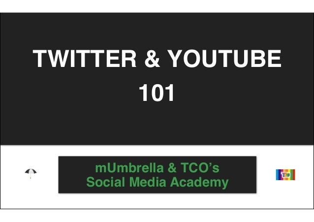 TWITTER & YOUTUBE       101    mUmbrella & TCO's   Social Media Academy