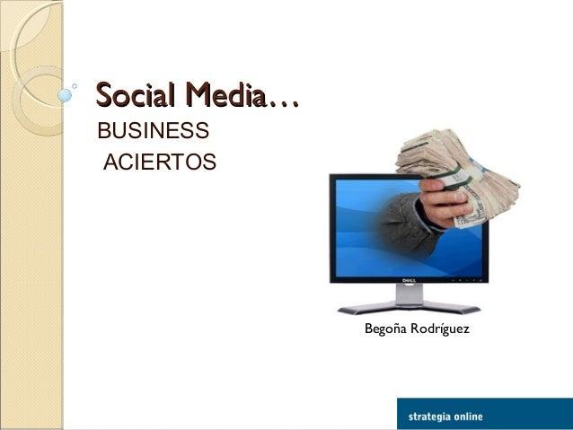 Social Media…Social Media… BUSINESS ACIERTOS Begoña Rodríguez