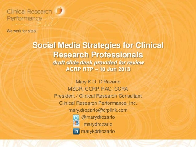 Social Media Strategies for ClinicalResearch Professionalsdraft slide deck provided for reviewACRP RTP – 10 Jun 2013Mary K...