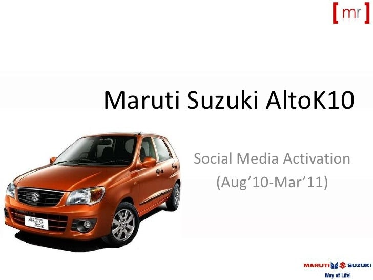 MarutiSuzuki AltoK10<br />Social Media Activation<br />(Aug'10-Mar'11)<br />