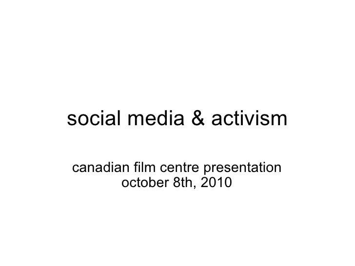 social media & activism canadian film centre presentation october 8th, 2010