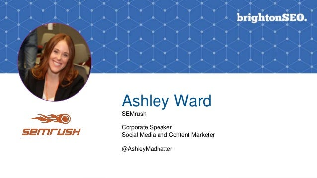 P O W E R POWER CREATIVE DESIGN Ashley Ward SEMrush Corporate Speaker Social Media and Content Marketer @AshleyMadhatter