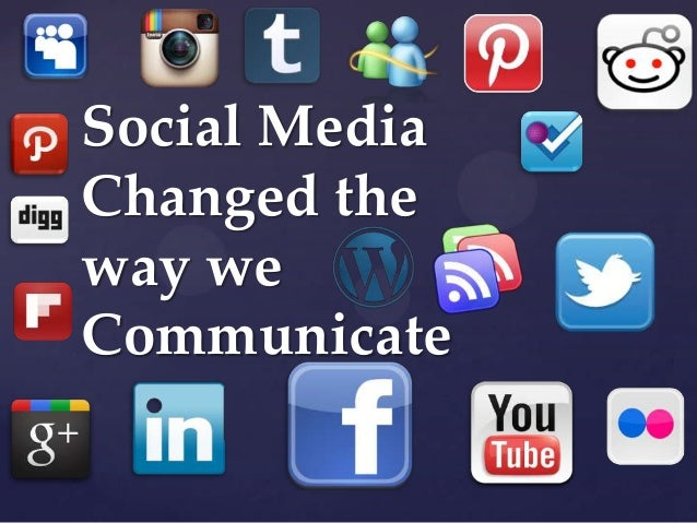 Social MediaChanged theway weCommunicate