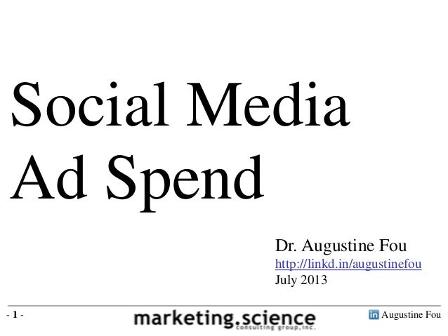 Augustine Fou- 1 - Dr. Augustine Fou http://linkd.in/augustinefou July 2013 Social Media Ad Spend