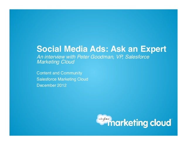 Social Media Ads: Ask an Expert!An interview with Peter Goodman, VP, SalesforceMarketing Cloud !Content and Community!Sale...