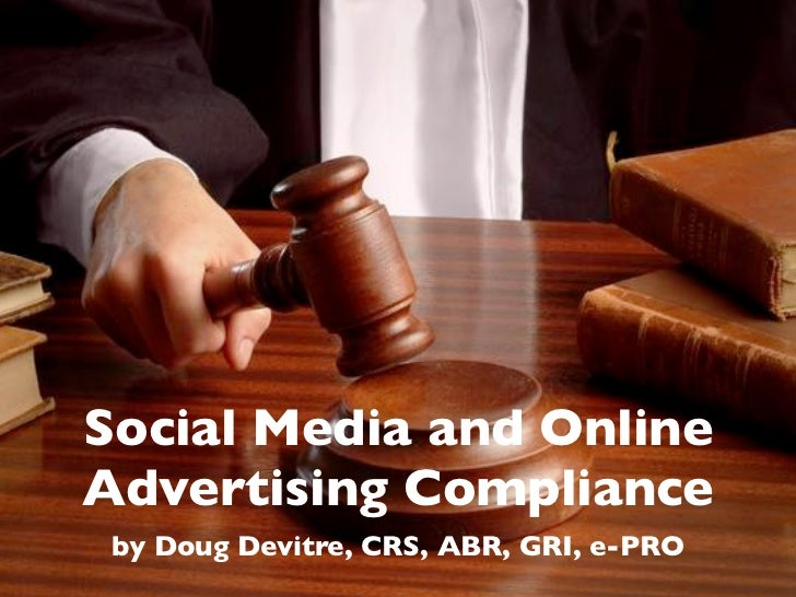 Social Media and OnlineAdvertising Compliance by Doug Devitre, CRS, ABR, GRI, e-PRO