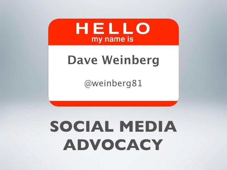 Dave Weinberg    @weinberg81     SOCIAL MEDIA  ADVOCACY