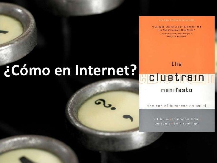 ¿Cómo en Internet?        Mercado = Conversaciones       (Conversacioneshumanas)                Voz HUMANA: abierta, natur...