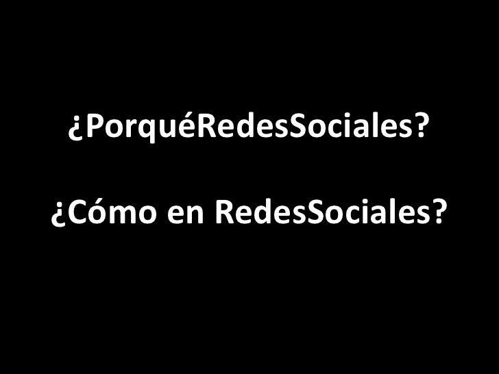 ¿PorquéRedesSociales?¿Cómo en RedesSociales?