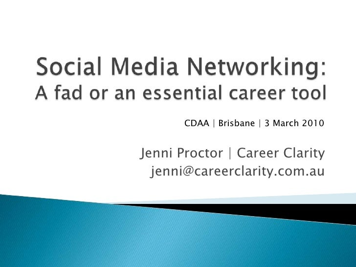 Social Media Networking: A fad or an essential career tool<br />CDAA | Brisbane | 3 March 2010<br />Jenni Proctor | Career...