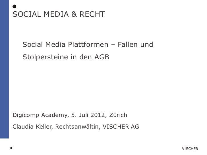 SOCIAL MEDIA & RECHT   Social Media Plattformen – Fallen und   Stolpersteine in den AGBDigicomp Academy, 5. Juli 2012, Zür...
