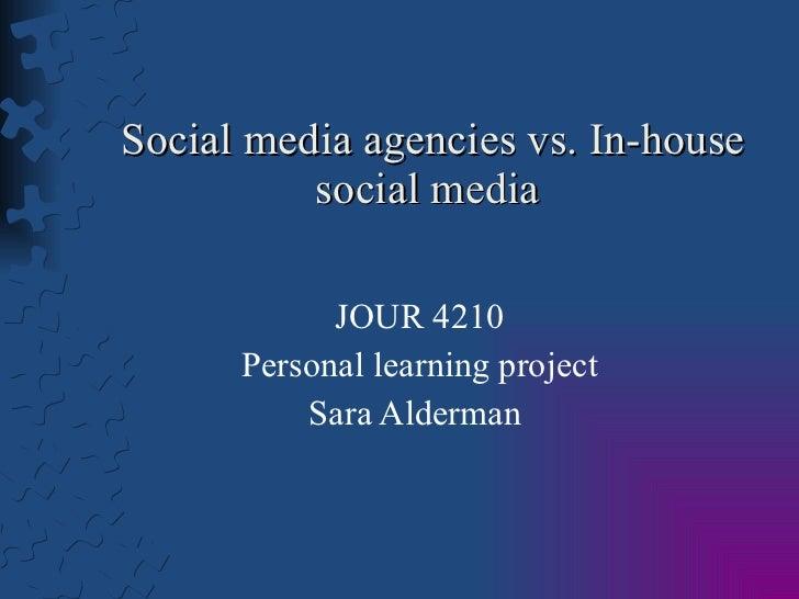 Social media agencies vs. In-house social media  JOUR 4210 Personal learning project Sara Alderman