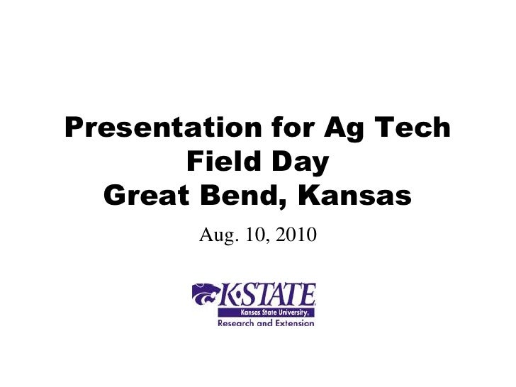 Presentation for Ag Tech        Field Day   Great Bend, Kansas         Aug. 10, 2010