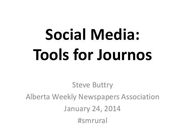 Social Media: Tools for Journos Steve Buttry Alberta Weekly Newspapers Association January 24, 2014 #smrural