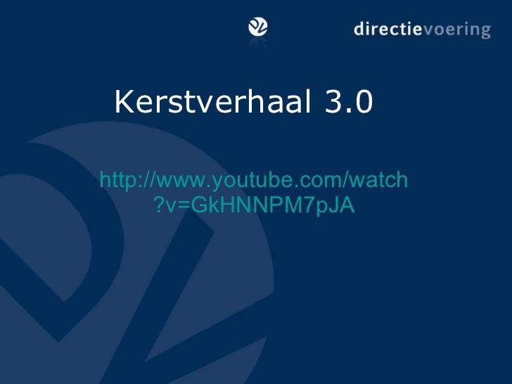 Kerstverhaal 3.0 http:// www.youtube.com / watch ?v=GkHNNPM7pJA