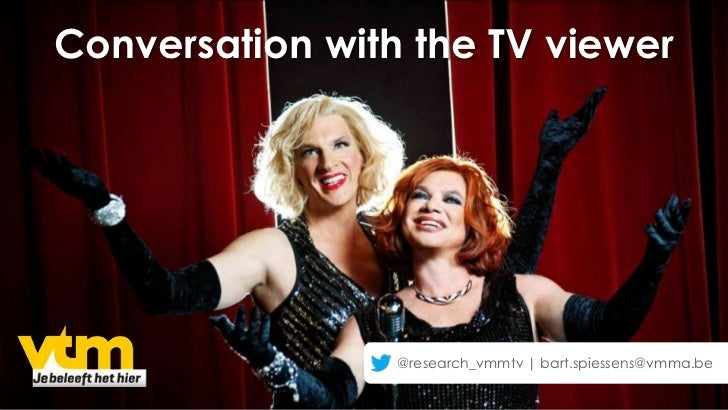 Conversation with the TV viewer                 @research_vmmtv | bart.spiessens@vmma.be