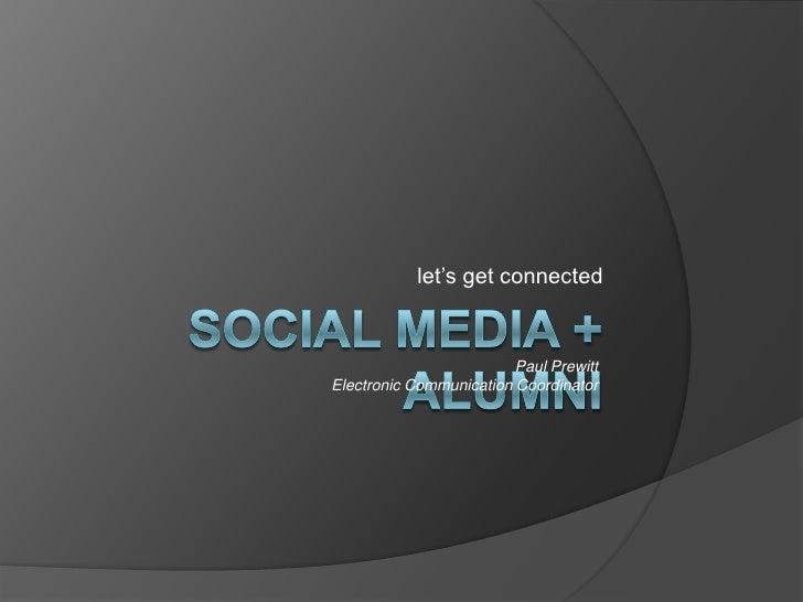 Social Media + Alumni<br />Strengthening Alumni Relations<br />Paul Prewittwww.paulprewitt.com<br />Twitter: @paulprewi...