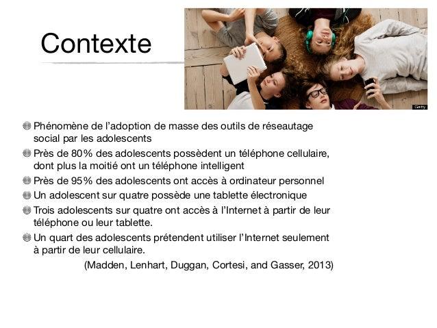 Contexte Phénomène de l'adoption de masse des outils de réseautage social par les adolescents   Près de 80% des adolescent...