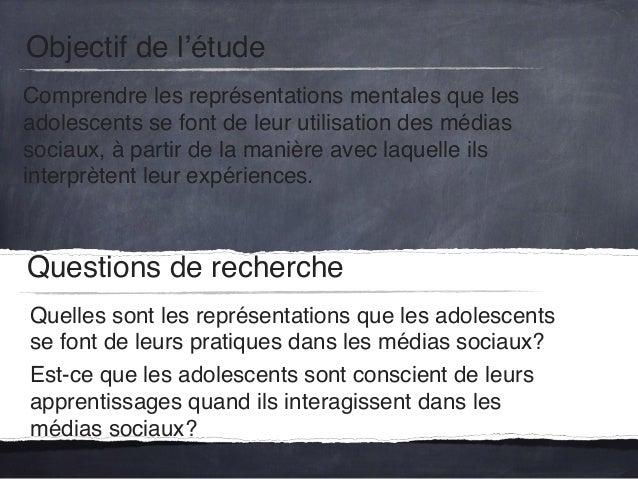 Objectif de l'étude Comprendre les représentations mentales que les adolescents se font de leur utilisation des médias soc...