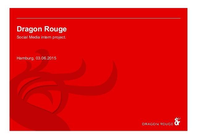 Dragon Rouge Social Media intern project. Hamburg, 03.06.2015