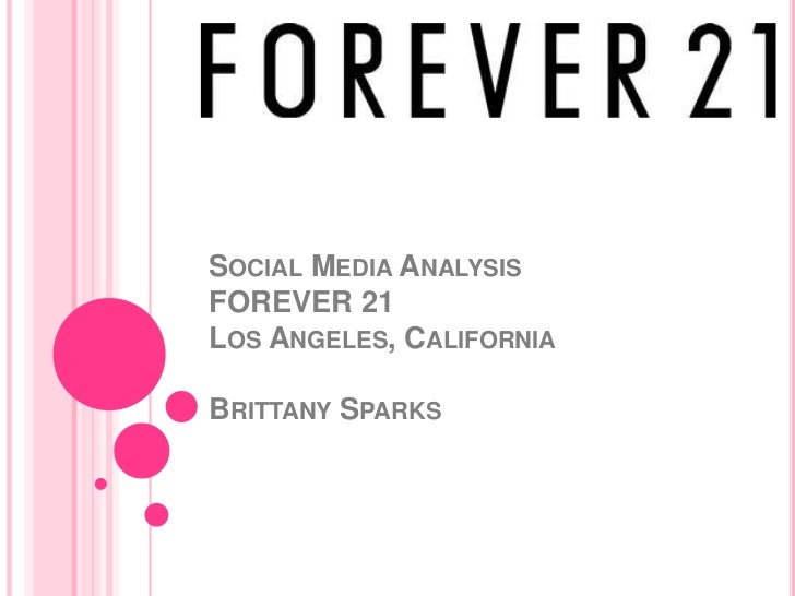 Social Media Analysis FOREVER 21Los Angeles, CaliforniaBrittany Sparks<br />