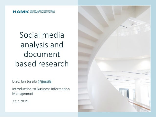 www.hamk.fi Social media analysis and document based research D.Sc. Jari Jussila @jjussila Introduction to Business Inform...