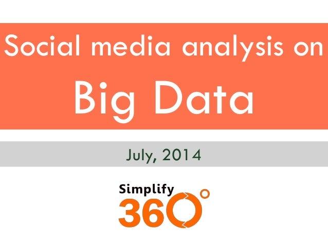 Social media analysis on Big Data July, 2014