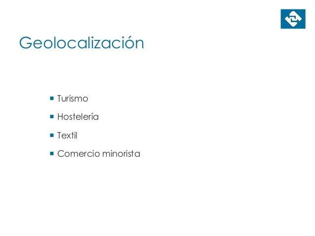 Geolocalización  Turismo  Hostelería  Textil  Comercio minorista
