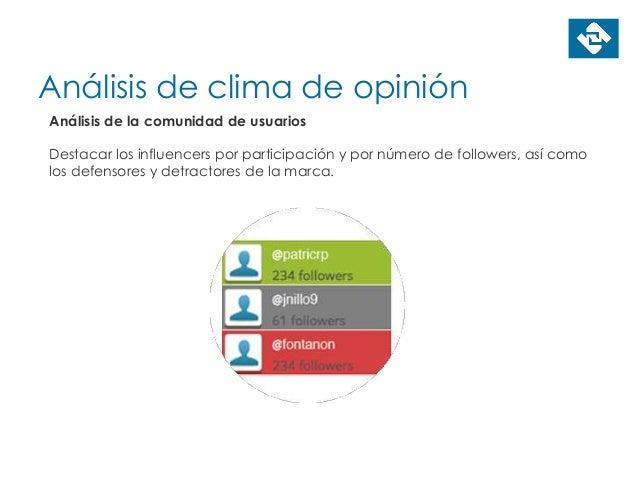 Análisis de clima de opinión Análisis de la comunidad de usuarios Destacar los influencers por participación y por número ...