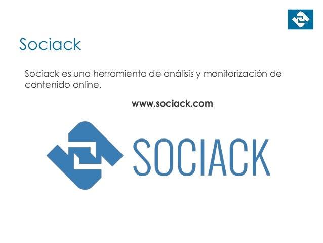 Sociack Sociack es una herramienta de análisis y monitorización de contenido online. www.sociack.com