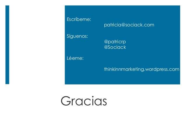 Escríbeme: patricia@sociack.com Síguenos: @patricrp @Sociack Léeme: thinkinnmarketing.wordpress.com Gracias