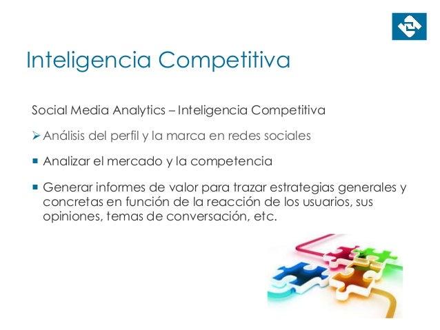 Inteligencia Competitiva Social Media Analytics – Inteligencia Competitiva Análisis del perfil y la marca en redes social...