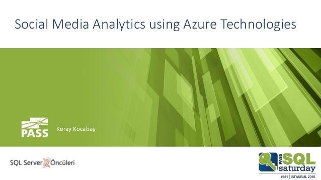 Social Media Analytics using Azure Technologies Koray Kocabaş