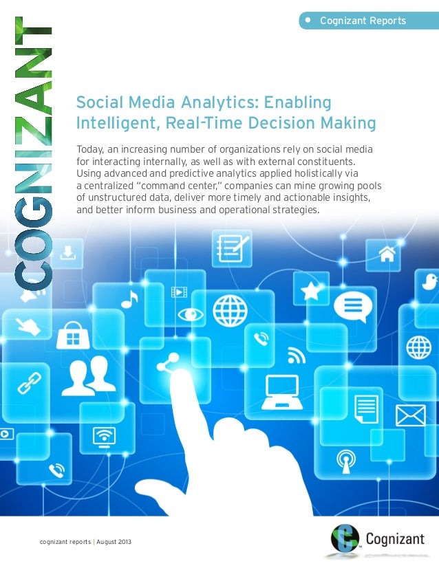 • Cognizant Reports  Social Media Analytics: Enabling Intelligent, Real-Time Decision Making Today, an increasing number ...